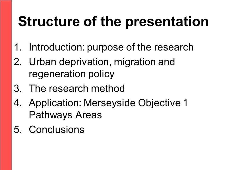 Structure of the presentation 1.Introduction: purpose of the research 2.Urban deprivation, migration and regeneration policy 3.The research method 4.Application: Merseyside Objective 1 Pathways Areas 5.Conclusions