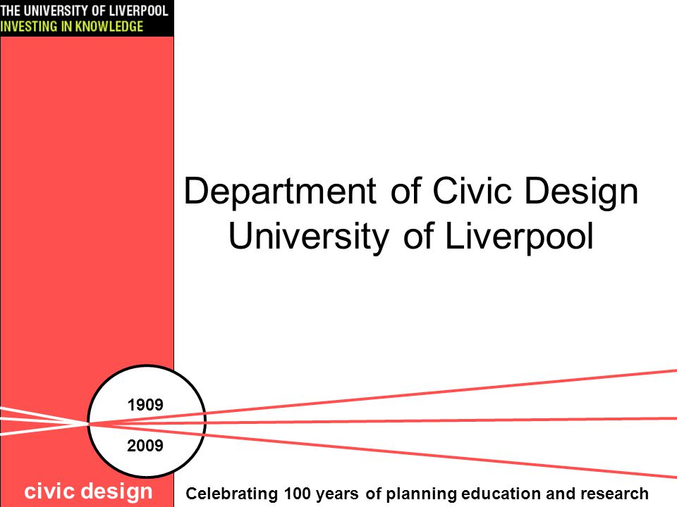 Department of Civic Design University of Liverpool civic design 1909 2009 Celebrating 100 years of planning education and research