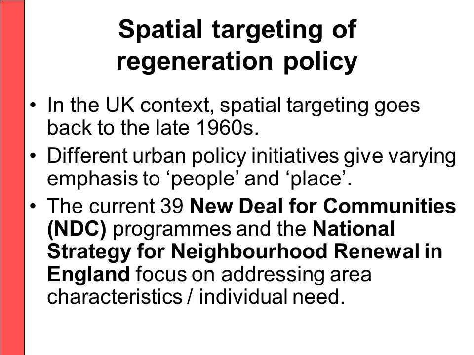 Spatial targeting of regeneration policy In the UK context, spatial targeting goes back to the late 1960s.