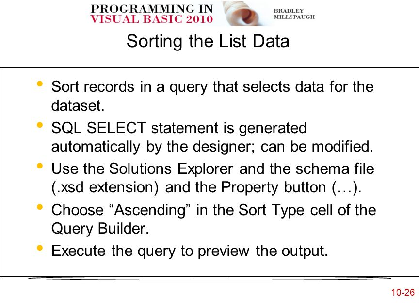10-26 Sorting the List Data Sort records in a query that selects data for the dataset.