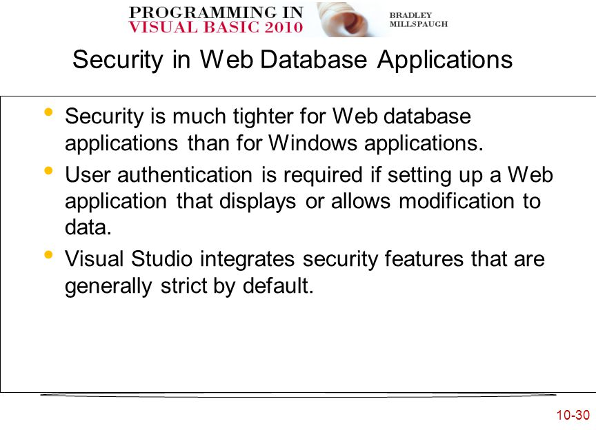 10-30 Security in Web Database Applications Security is much tighter for Web database applications than for Windows applications.