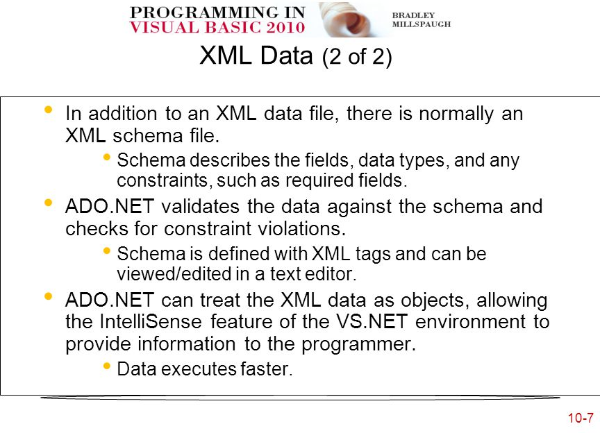 10-7 XML Data (2 of 2) In addition to an XML data file, there is normally an XML schema file.