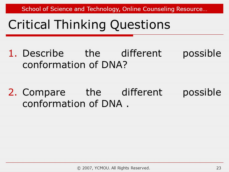School of Science and Technology, Online Counseling Resource… Critical Thinking Questions 1.Describe the different possible conformation of DNA.
