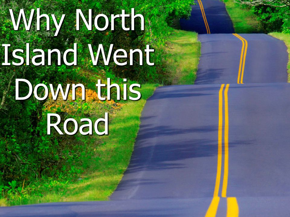 Why North Island Went Down this Road