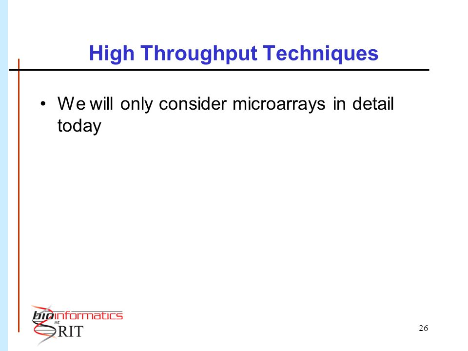 26 High Throughput Techniques We will only consider microarrays in detail today