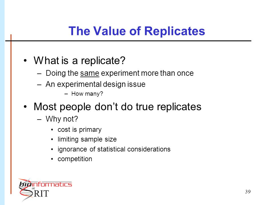 39 The Value of Replicates What is a replicate.