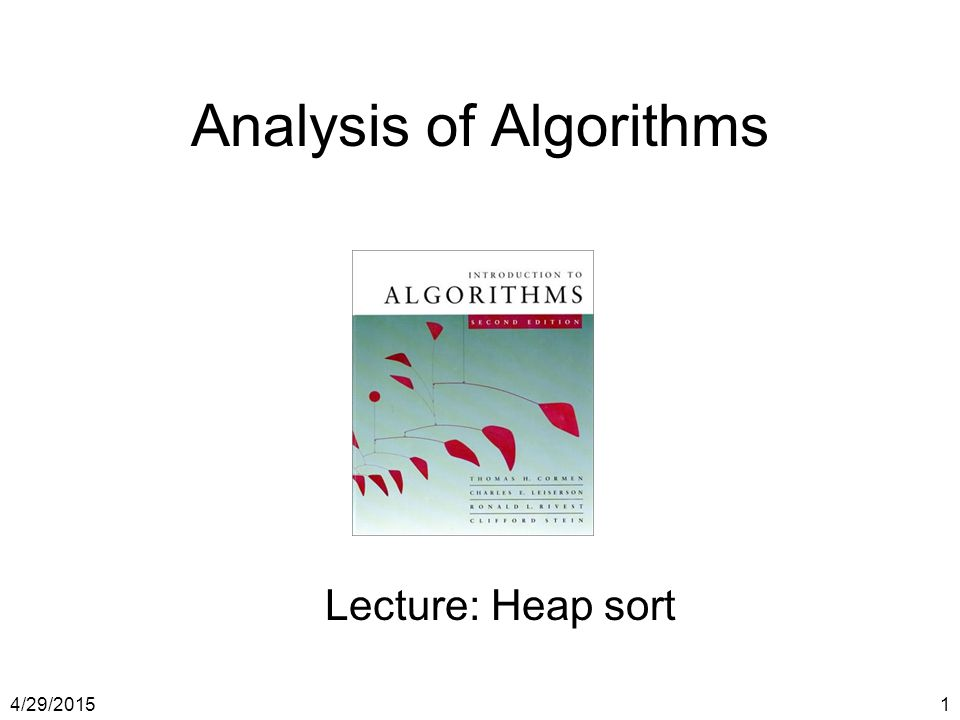 4/29/20151 Analysis of Algorithms Lecture: Heap sort