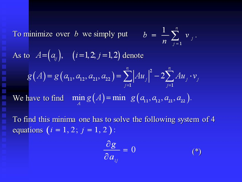 To minimize over b we simply put As to denote We have to find To find this minima one has to solve the following system of 4 equations (*) (*)