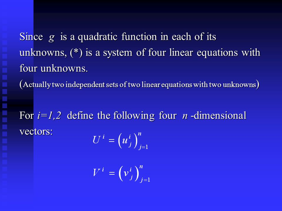 Since g is a quadratic function in each of its unknowns, (*) is a system of four linear equations with four unknowns.