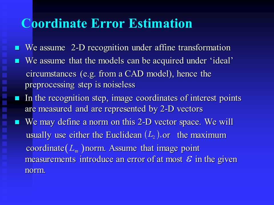 Coordinate Error Estimation We assume 2-D recognition under affine transformation We assume 2-D recognition under affine transformation We assume that the models can be acquired under 'ideal' We assume that the models can be acquired under 'ideal' circumstances (e.g.