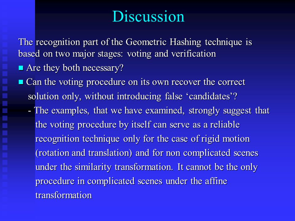 Discussion The recognition part of the Geometric Hashing technique is based on two major stages: voting and verification Are they both necessary.