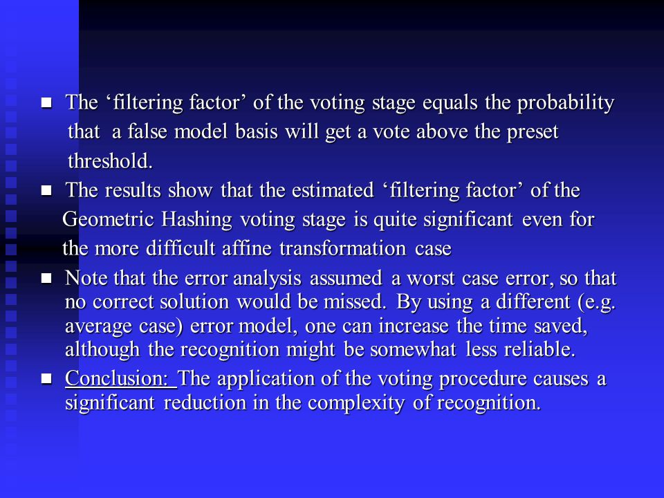 The 'filtering factor' of the voting stage equals the probability The 'filtering factor' of the voting stage equals the probability that a false model basis will get a vote above the preset that a false model basis will get a vote above the preset threshold.