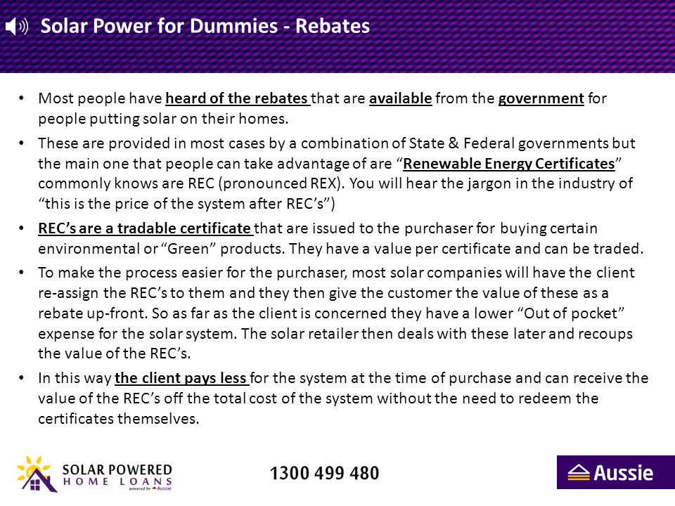Solar Power for Dummies - Rebates Most people have heard of the rebates that are available from the government for people putting solar on their homes