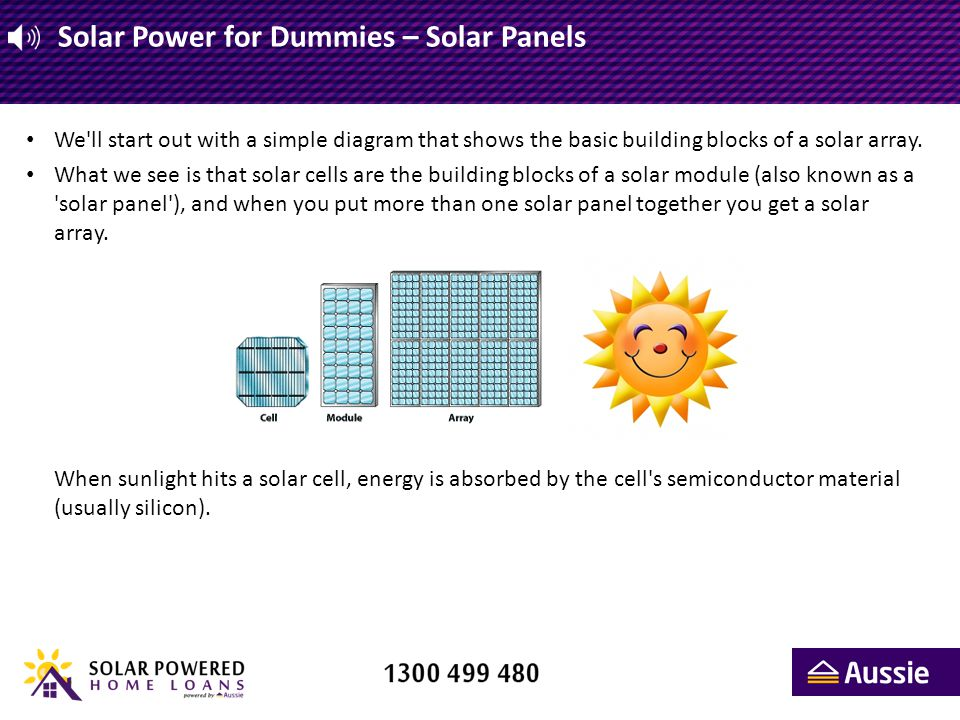 Solar Power for Dummies – Solar Panels We'll start out with a simple diagram that shows the basic building blocks of a solar array. What we see is tha