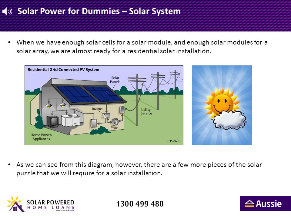 Solar Power for Dummies – Solar System When we have enough solar cells for a solar module, and enough solar modules for a solar array, we are almost r