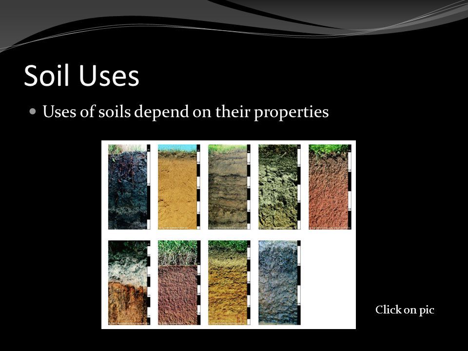 Soil Uses Uses of soils depend on their properties Click on pic