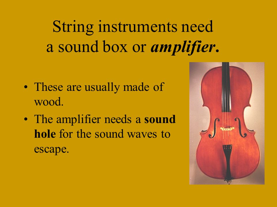 String Instruments Tighter the string – higher the sound.