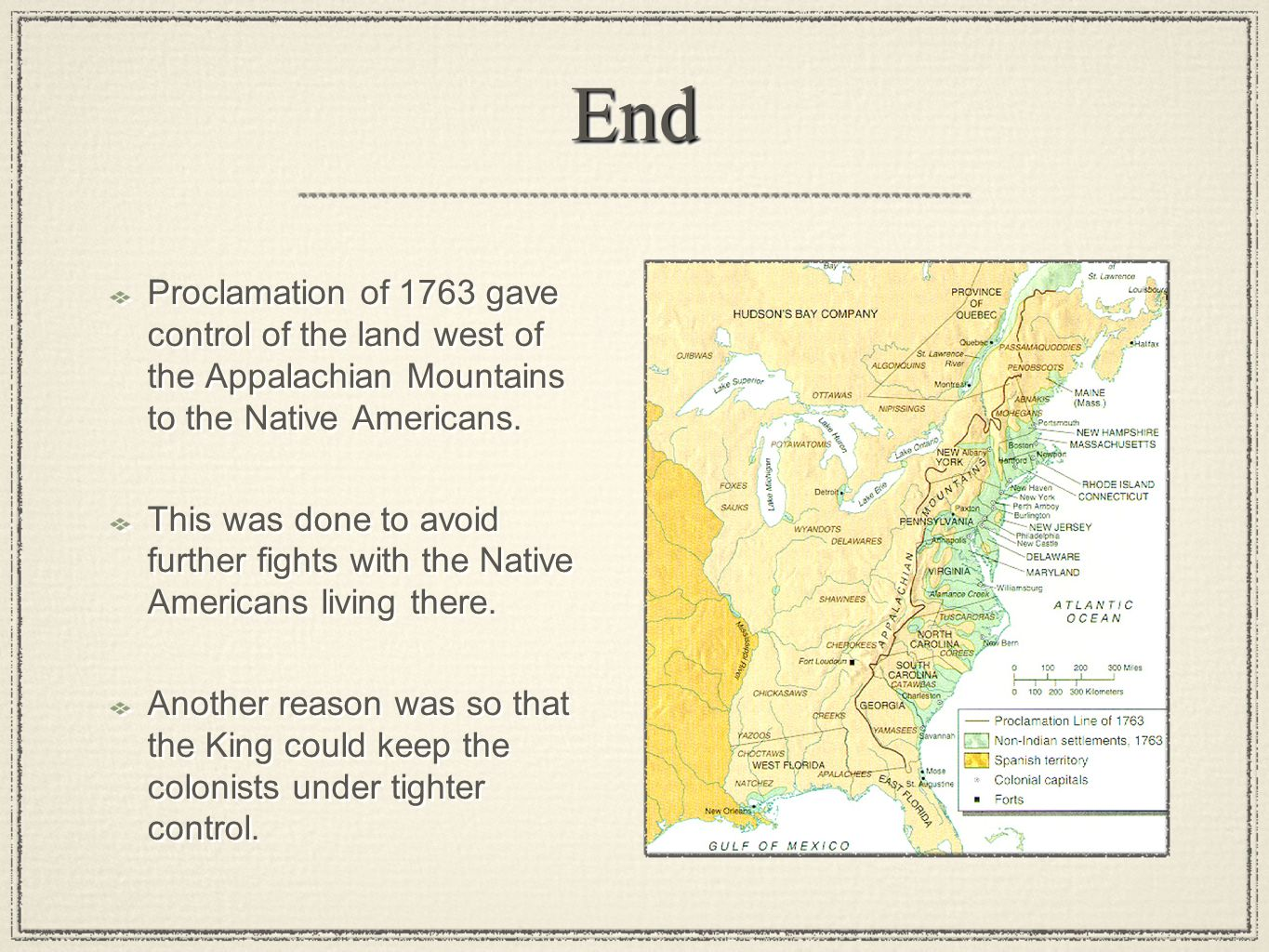 EndEnd Proclamation of 1763 gave control of the land west of the Appalachian Mountains to the Native Americans.