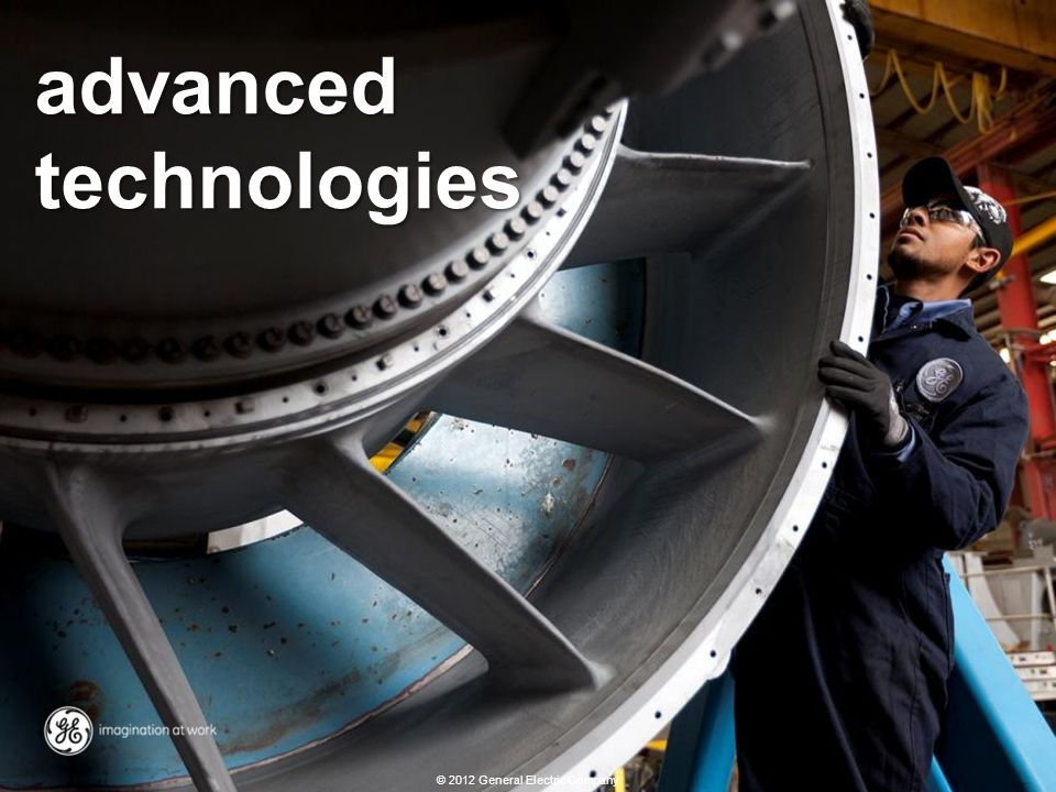 11 Energy overview revised: 02/10/2012 © 2012 General Electric Company advanced technologies