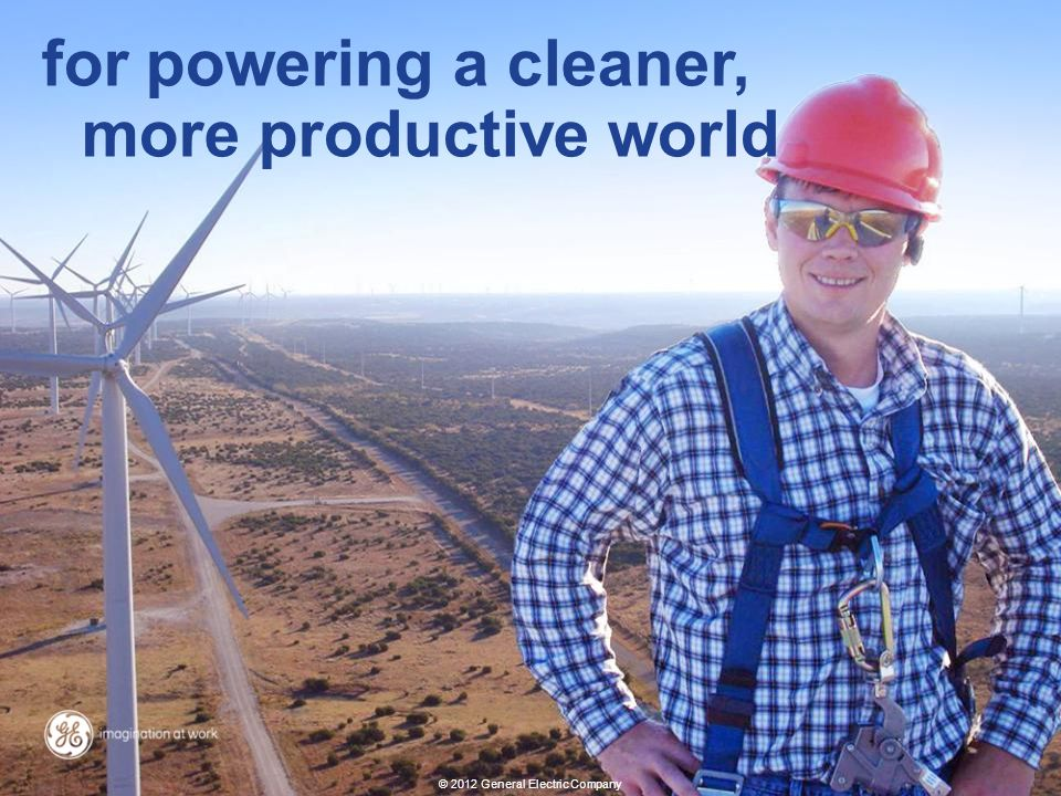 12 Energy overview revised: 02/10/2012 © 2012 General Electric Company for powering a cleaner, more productive world © 2012 General Electric Company