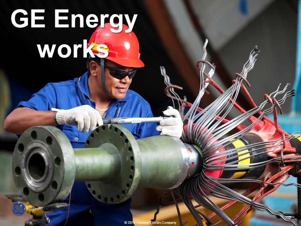 7 Energy overview revised: 02/10/2012 © 2012 General Electric Company GE Energy works © 2012 General Electric Company