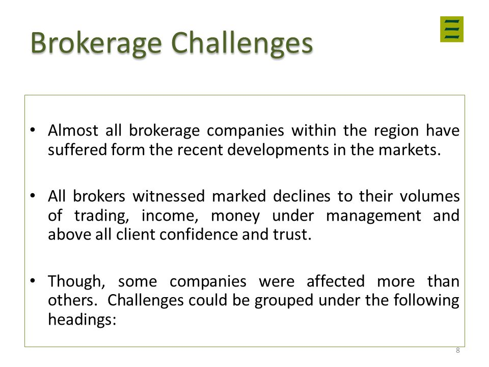 Brokerage Challenges Almost all brokerage companies within the region have suffered form the recent developments in the markets.