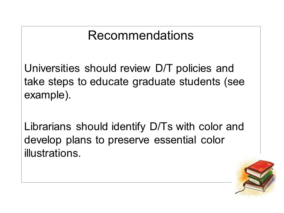 Recommendations Universities should review D/T policies and take steps to educate graduate students (see example). Librarians should identify D/Ts wit