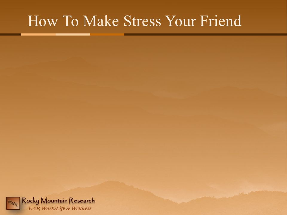 EAP, Work/Life & Wellness How To Make Stress Your Friend