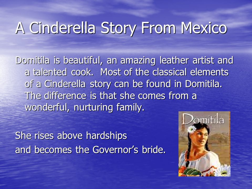 A Cinderella Story From Mexico Domitila is beautiful, an amazing leather artist and a talented cook. Most of the classical elements of a Cinderella st