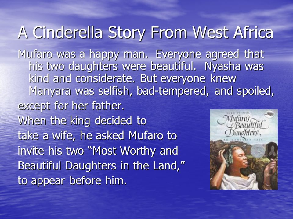A Cinderella Story From West Africa Mufaro was a happy man. Everyone agreed that his two daughters were beautiful. Nyasha was kind and considerate. Bu