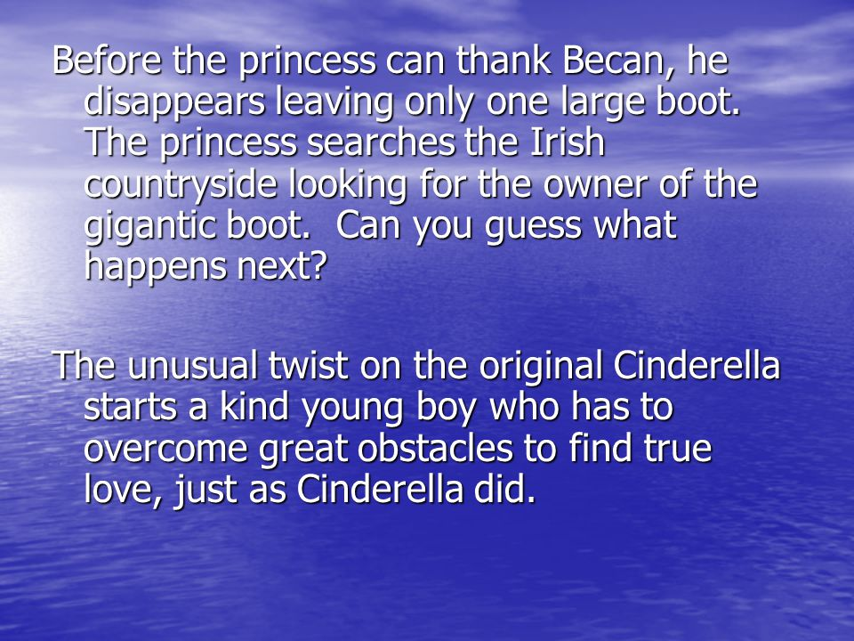 Before the princess can thank Becan, he disappears leaving only one large boot. The princess searches the Irish countryside looking for the owner of t
