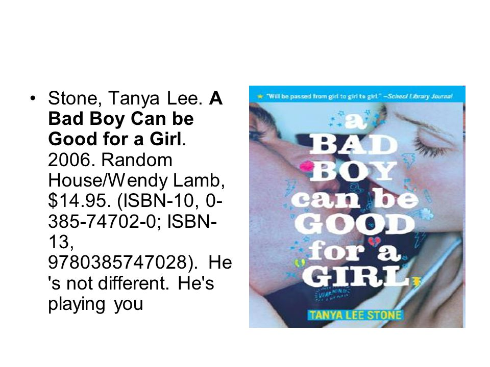 Stone, Tanya Lee. A Bad Boy Can be Good for a Girl.
