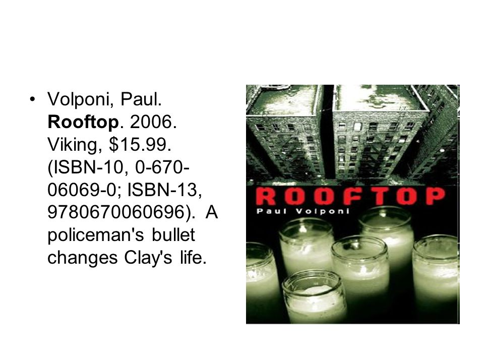 Volponi, Paul. Rooftop. 2006. Viking, $15.99. (ISBN-10, 0-670- 06069-0; ISBN-13, 9780670060696).
