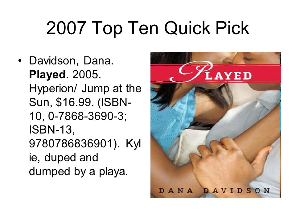 2007 Top Ten Quick Pick Davidson, Dana. Played. 2005.