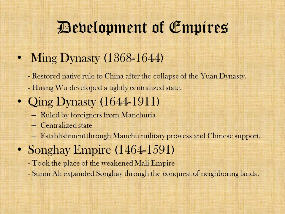Development of Empires Ming Dynasty (1368-1644) - Restored native rule to China after the collapse of the Yuan Dynasty.