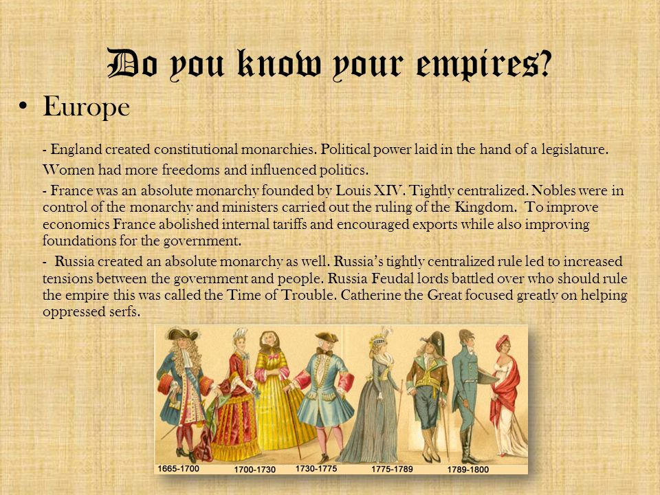 Do you know your empires. Europe - England created constitutional monarchies.