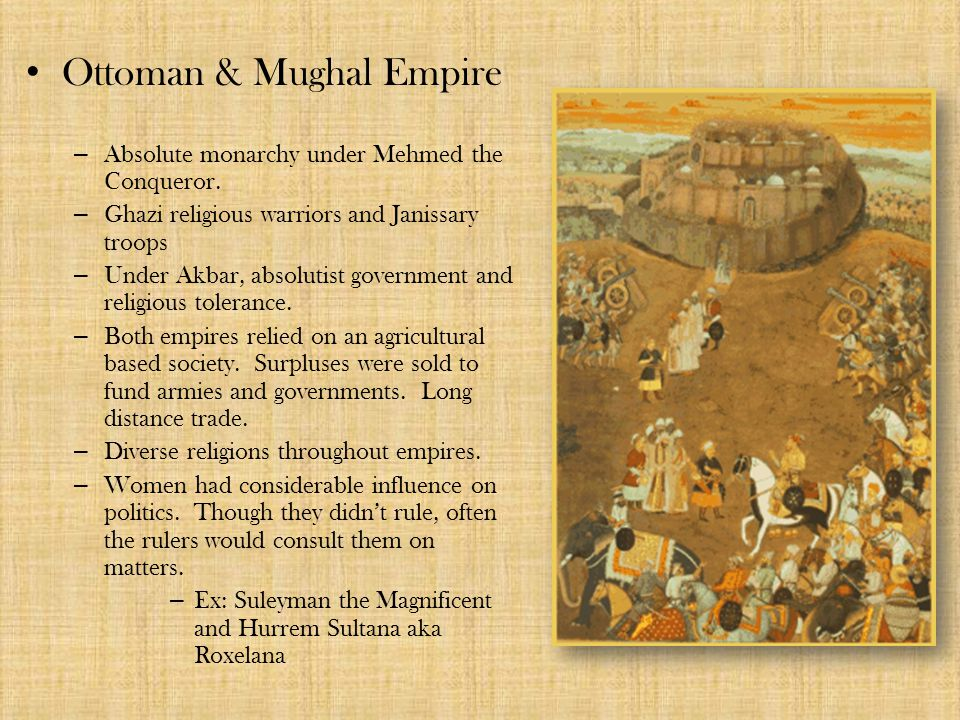 Ottoman & Mughal Empire – Absolute monarchy under Mehmed the Conqueror.
