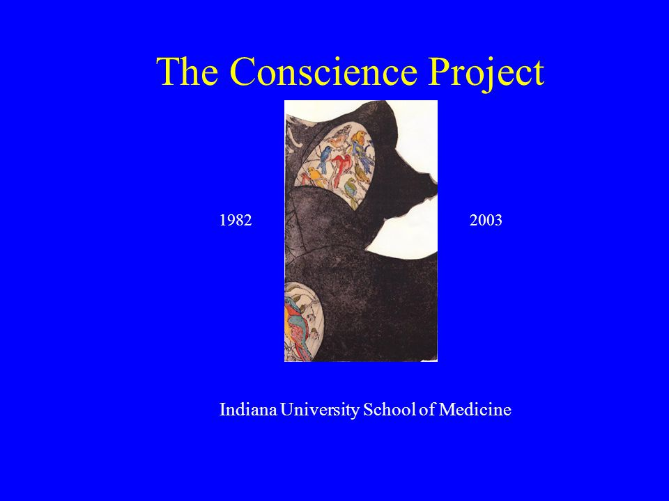The Conscience Project Indiana University School of Medicine 19822003