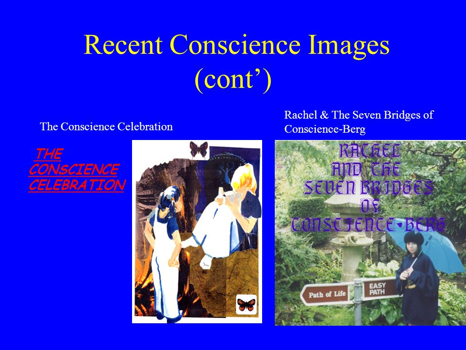 Recent Conscience Images (cont') THE CONSCIENCE CELEBRATIONTHE CONSCIENCE CELEBRATION Rachel & The Seven Bridges of Conscience-Berg The Conscience Cel