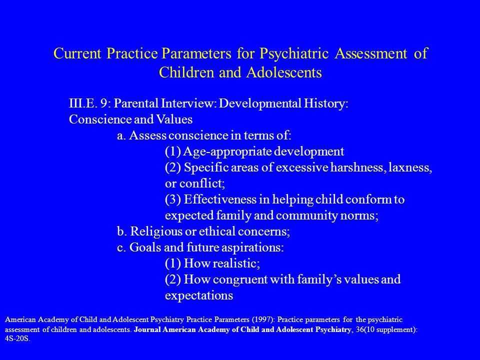Current Practice Parameters for Psychiatric Assessment of Children and Adolescents III.E. 9: Parental Interview: Developmental History: Conscience and