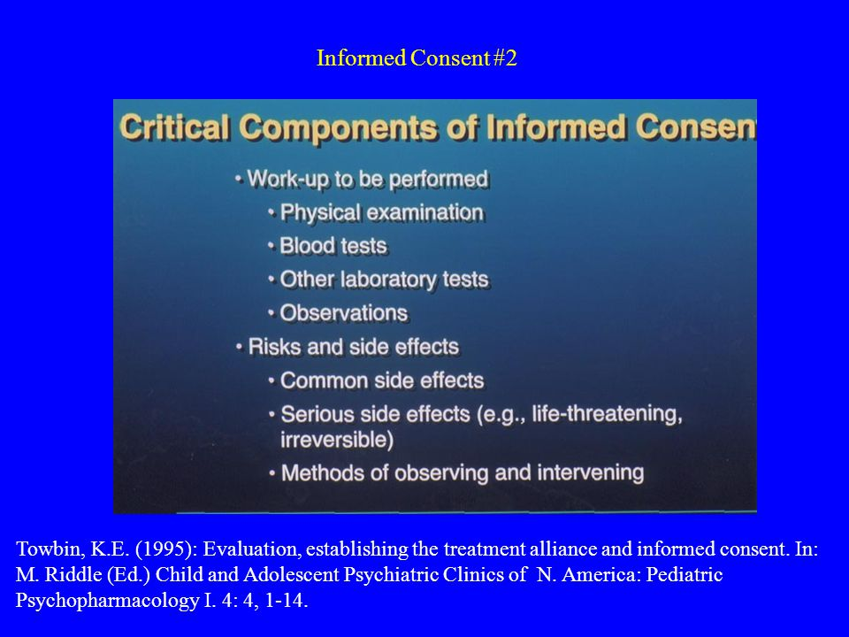 Informed Consent #2 Towbin, K.E. (1995): Evaluation, establishing the treatment alliance and informed consent. In: M. Riddle (Ed.) Child and Adolescen