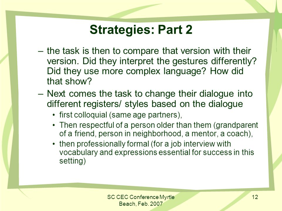 SC CEC Conference Myrtle Beach, Feb. 2007 12 Strategies: Part 2 –the task is then to compare that version with their version. Did they interpret the g