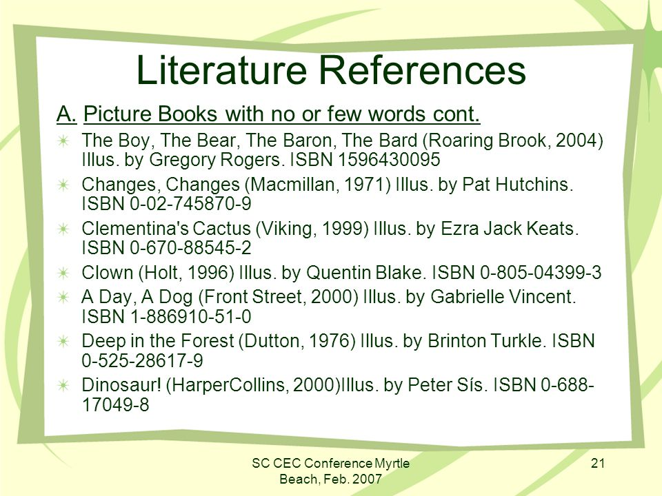 SC CEC Conference Myrtle Beach, Feb. 2007 21 Literature References A. Picture Books with no or few words cont. The Boy, The Bear, The Baron, The Bard