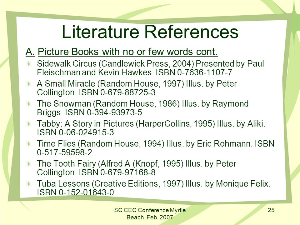 SC CEC Conference Myrtle Beach, Feb. 2007 25 Literature References A. Picture Books with no or few words cont. Sidewalk Circus (Candlewick Press, 2004