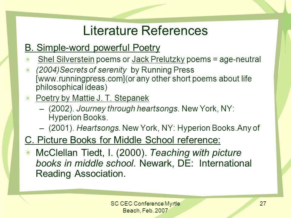 SC CEC Conference Myrtle Beach, Feb. 2007 27 Literature References B. Simple-word powerful Poetry Shel Silverstein poems or Jack Prelutzky poems = age