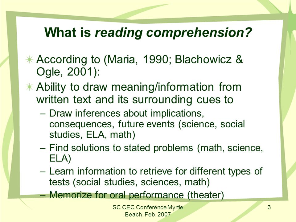 SC CEC Conference Myrtle Beach, Feb. 2007 3 What is reading comprehension.