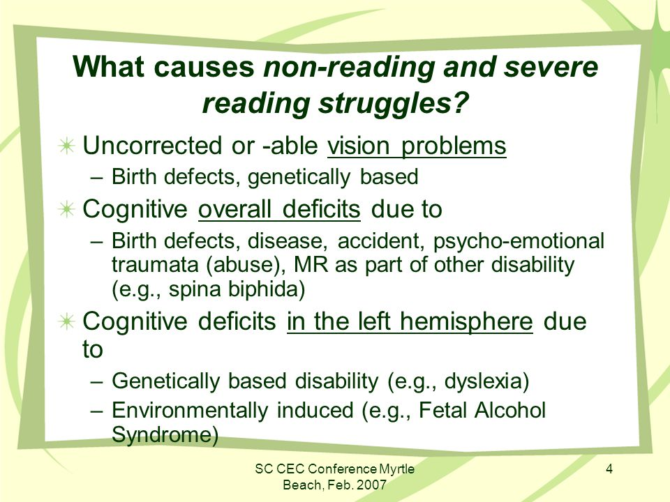 SC CEC Conference Myrtle Beach, Feb. 2007 4 What causes non-reading and severe reading struggles.