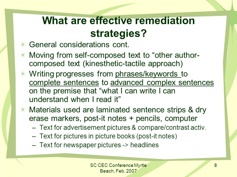 SC CEC Conference Myrtle Beach, Feb. 2007 8 What are effective remediation strategies? General considerations cont. Moving from self-composed text to