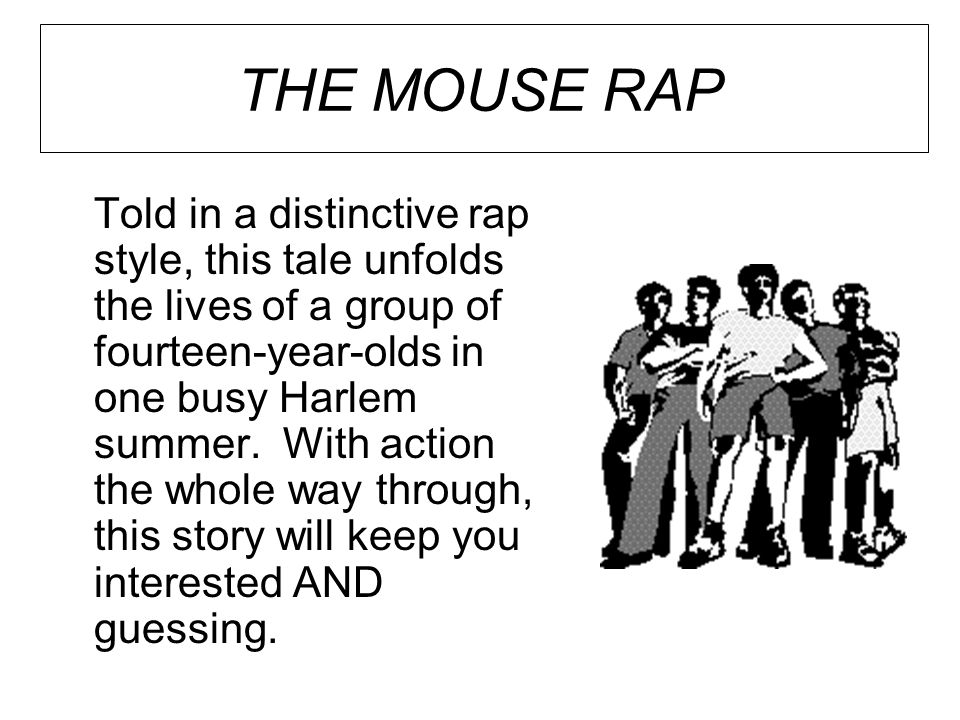 THE MOUSE RAP Told in a distinctive rap style, this tale unfolds the lives of a group of fourteen-year-olds in one busy Harlem summer. With action the