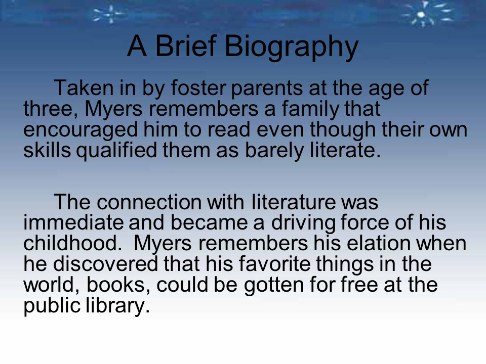 Taken in by foster parents at the age of three, Myers remembers a family that encouraged him to read even though their own skills qualified them as ba